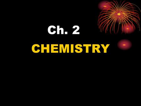Ch. 2 CHEMISTRY. Matter: has mass and takes up space Mass: quantity of matter an object has.