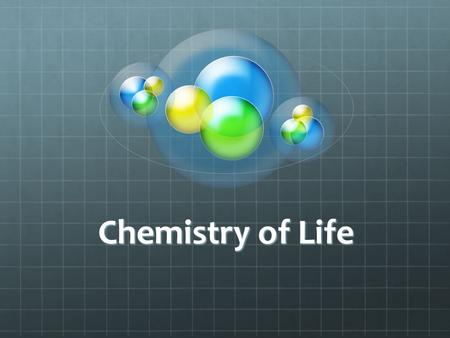 "Chemistry of Life. Atoms Greek for ""indivisible"" Smallest possible particle of an element element Made up of Proton (+) Neutron(=)Electron(-) Nucleus="