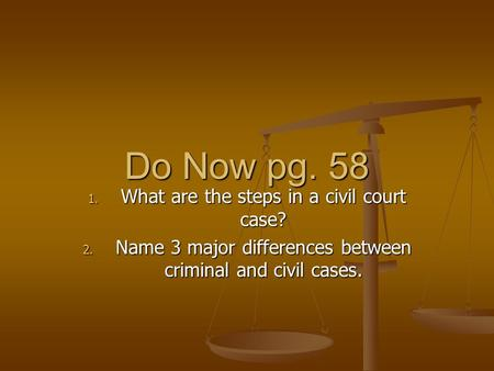Do Now pg. 58 1. What are the steps in a civil court case? 2. Name 3 major differences between criminal and civil cases.