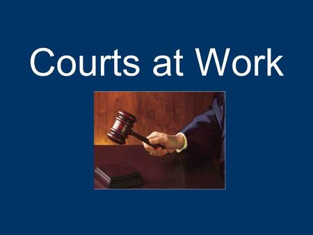 Courts at Work. Criminal cases An adult criminal case has many steps It usually is not completed in one day, especially felony cases The first step is.