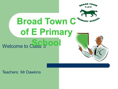 Welcome to Class 3 Teachers: Mr Dawkins Broad Town C of E Primary School.