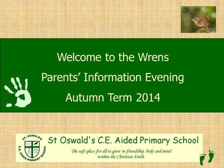 Welcome to Welcome to the Wrens Parents' Information Evening Autumn Term 2014.