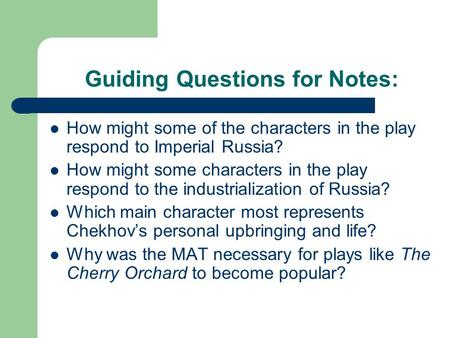 Guiding Questions for Notes: How might some of the characters in the play respond to Imperial Russia? How might some characters in the play respond to.