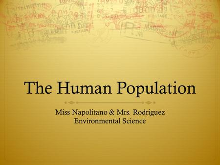 The Human Population Miss Napolitano & Mrs. Rodriguez Environmental Science.