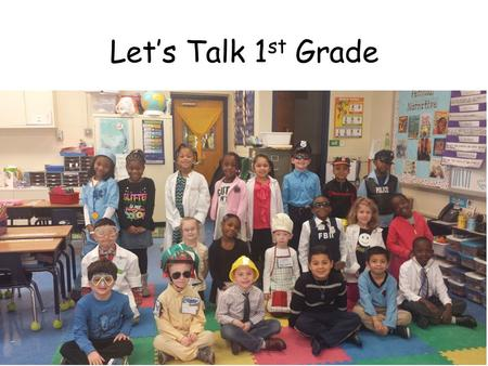 Let's Talk 1 st Grade. Our 1 st grade team Things to know when starting 1 st grade.