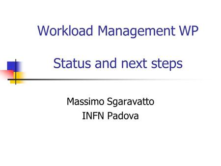 Workload Management WP Status and next steps Massimo Sgaravatto INFN Padova.