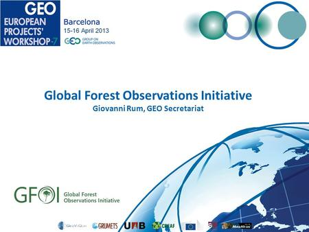 Global Forest Observations Initiative Giovanni Rum, GEO Secretariat.