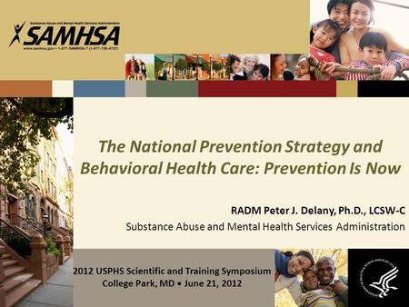 The National Prevention Strategy and Behavioral Health Care: Prevention Is Now RADM Peter J. Delany, Ph.D., LCSW-C Substance Abuse and Mental Health Services.