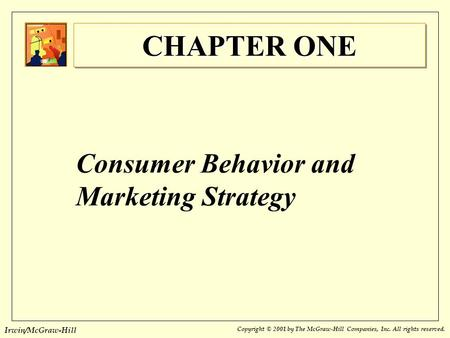 Irwin/McGraw-Hill CHAPTER ONE Consumer Behavior and Marketing Strategy Copyright © 2001 by The McGraw-Hill Companies, Inc. All rights reserved.