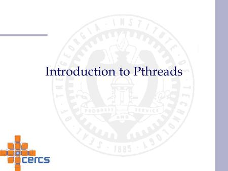 Introduction to Pthreads. Pthreads Pthreads is a POSIX standard for describing a thread model, it specifies the API and the semantics of the calls. Model.