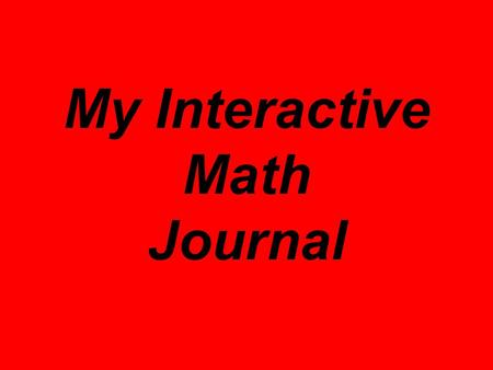 My Interactive Math Journal. These are math journals My Math Journal #1 Name: Susie Student My Math Journal #2 Name: Susie Student.