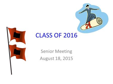 CLASS OF 2016 Senior Meeting August 18, 2015. Agenda Miss Whalen, Senior Project Information Miss Biggs, Senior Class Advisor Mrs. Lantz and Mrs. Laubenstine,