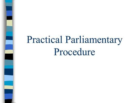 Practical Parliamentary Procedure. Parliamentary Terms and Definitions All members must be familiar with parliamentary procedure and terminology to participate.