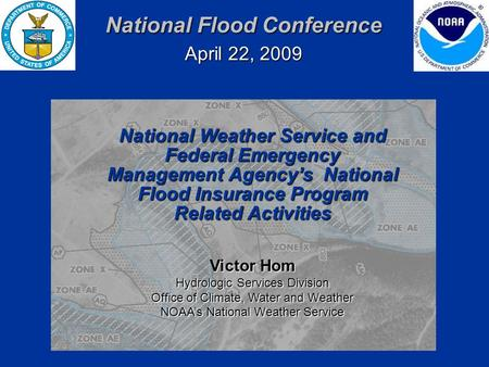 National Flood Conference April 22, 2009 Victor Hom Hydrologic Services Division Office of Climate, <strong>Water</strong> and Weather NOAA's National Weather Service National.