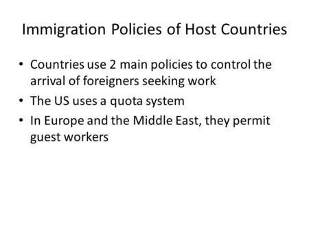 Immigration Policies of Host Countries Countries use 2 main policies to control the arrival of foreigners seeking work The US uses a quota system In Europe.