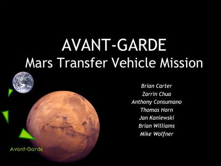 AVANT-GARDE <strong>Mars</strong> Transfer Vehicle <strong>Mission</strong> Brian Carter Zarrin Chua Anthony Consumano Thomas Horn Jan Kaniewski Brian Williams Mike Wolfner.