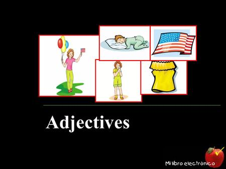 Adjectives. Objective To learn about different kinds of adjectives.