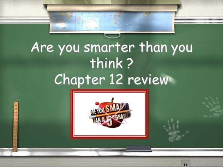 Are you smarter than you think ? Chapter 12 review.