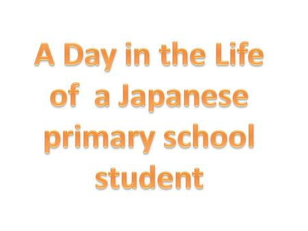 A Day in the Life of a Japanese primary school student.
