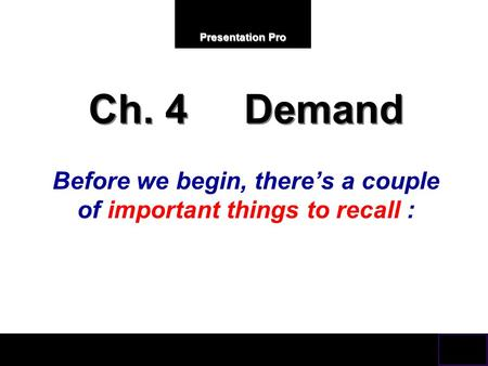 Presentation Pro Ch. 4 Demand Before we begin, there's a couple of important things to recall :