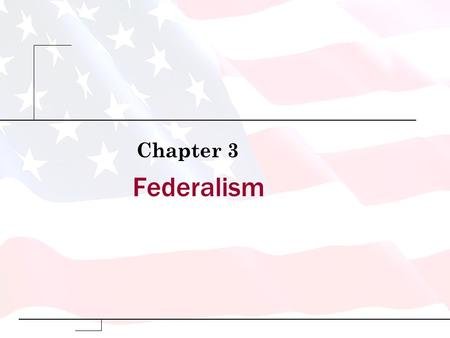 Federalism Chapter 3. Copyright © 2009 Pearson Education, Inc. Publishing as Longman. Defining Federalism What is Federalism? –Federalism: a way of organizing.