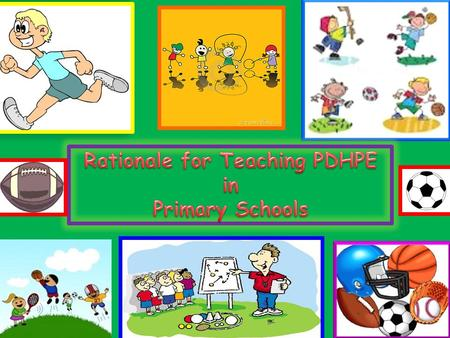 Teaching Personal Development, Health and Physical Education in primary school is about teaching the practical skills, theory and knowledge that students.