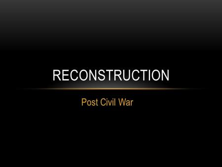Post Civil War RECONSTRUCTION. Lost 260,000 men in war $1 billion war debt Inflation 7000% (1864) Lost 360,000 men in war $2.3 billion war debt Inflation.