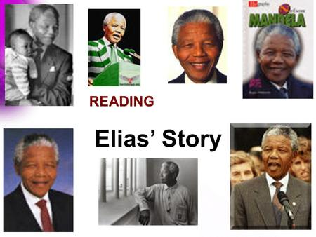 READING Elias' Story Expressing your ideas: ★ I think /don't think…. ★ I agree/don't agree…? ★ I am afraid… ★ In my opinion…? ★ Good idea. ★ That's an.