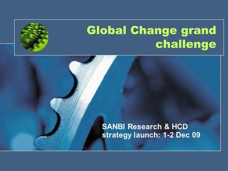 Global Change grand challenge SANBI Research & HCD strategy launch: 1-2 Dec 09.