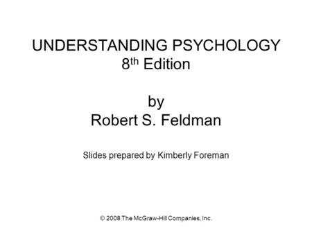 © 2008 The McGraw-Hill Companies, Inc. UNDERSTANDING PSYCHOLOGY 8 th Edition by Robert S. Feldman Slides prepared by Kimberly Foreman.