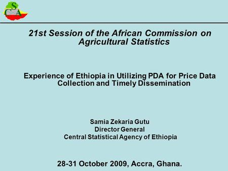 21st Session of the African Commission on Agricultural Statistics Experience of Ethiopia in Utilizing PDA for Price Data Collection and Timely Dissemination.
