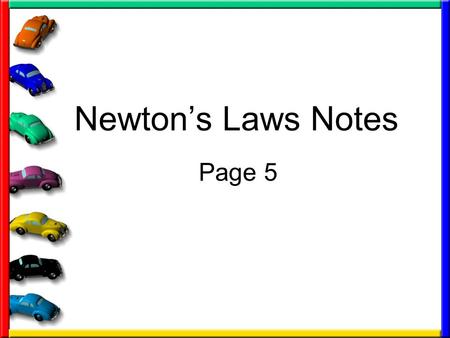 Newton's Laws Notes Page 5. First we need to define the word FORCE: The cause of motion (what causes objects to move) Two types of forces –Pushes –Pulls.