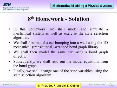 Start Presentation November 15, 2012 8 th Homework - Solution In this homework, we shall model and simulate a mechanical system as well as exercise the.