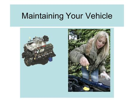 Maintaining Your Vehicle. Jump Starting a Car Jump starting a car.