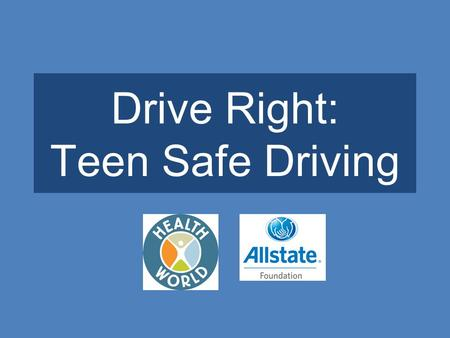 Drive Right: Teen Safe Driving. When you think of driving, what words, ideas, or phrases come to mind? fun cars expensive responsibility convenient friends.