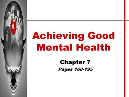 Achieving Good Mental Health Chapter 7 Pages 168-195.