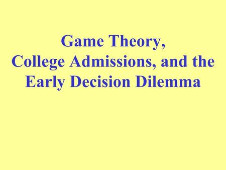 <strong>Game</strong> <strong>Theory</strong>, College Admissions, and the Early Decision Dilemma.