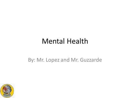 Mental Health By: Mr. Lopez and Mr. Guzzarde. Video Clip Jonah Mowry's Story.