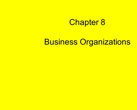 Chapter 8 Business Organizations. FORMS OF BUSINESS ORGANIZATIONS: 1. Sole Proprietorship 2. Partnership 3. Corporation.
