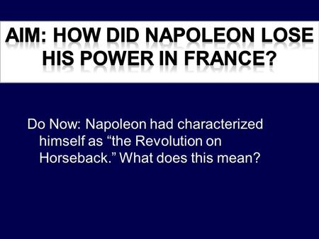Aim: How did Napoleon lose his power in France?