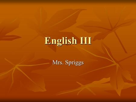 English III Mrs. Spriggs. Parent/Guardian E-mail List A parent/guardian e-mail went out last Friday with a recap of the week. If you did not receive this.