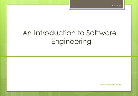 An Introduction to Software Engineering DeSiamore www.desiamore.com/ifm 1.