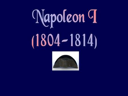 Europe in 1800 The Rise of Napoleonic France: aNov. 1799  Napoleon overthrows the Directory aDec. 1799  French voters overwhelmingly approve Napoleon's.