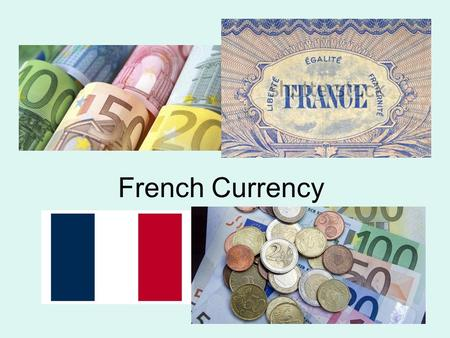 French Currency. In France, the Franc and Centime used to be the currency used.