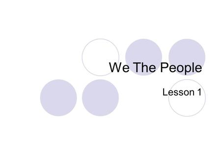 We The People Lesson 1. Key Concepts Page 2 Compare to Curriculum Map Similarities? Define those that are the same. Discuss what they mean.