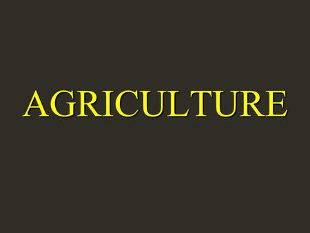 AGRICULTURE. AGRICULTURE  Producing <strong>Food</strong> for a Growing Population Growing Population  Producing <strong>Food</strong> for a Hungry World  <strong>Food</strong> – one of the basic requirements.