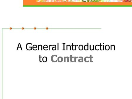 A General Introduction to Contract. Definition of a contract A contract is an agreement between competent parties based on the genuine assent of the parties,
