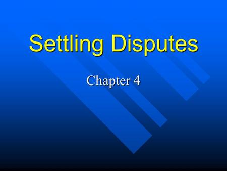 Settling Disputes Chapter 4. Conflict Natural part of everyday life - inevitable Natural part of everyday life - inevitable –Some type of unfriendly encounter.