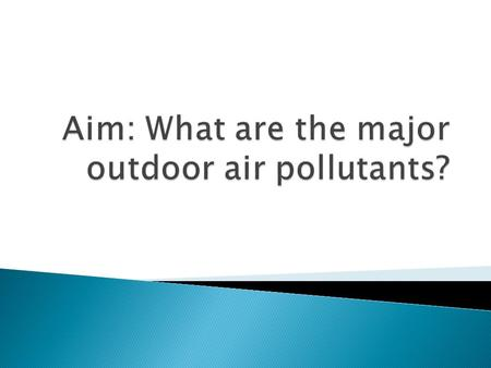 Aim: What are the major outdoor air pollutants?