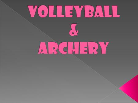 VOLLeYBALL & ARCHERY.